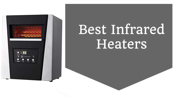 The Best Infrared Heater Reviews Tips And More